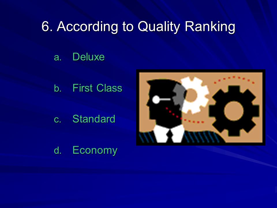 6. According to Quality Ranking a. Deluxe b. First Class c. Standard d. Economy