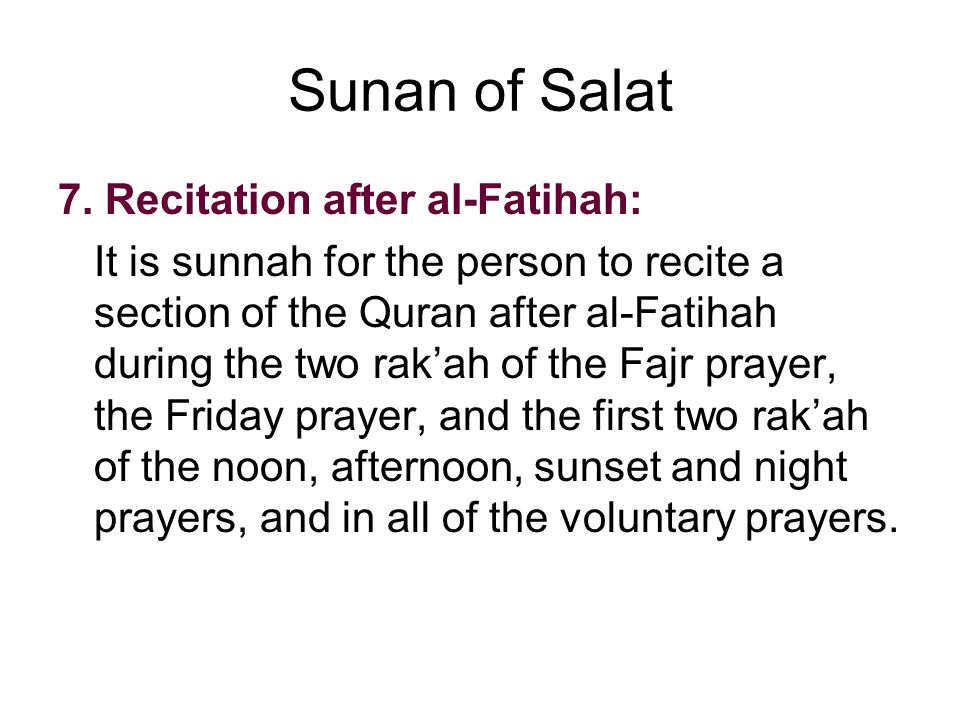Sunan of Salat 7. Recitation after al-Fatihah: It is sunnah for the person to recite a section of the Quran after al-Fatihah during the two rakah of t