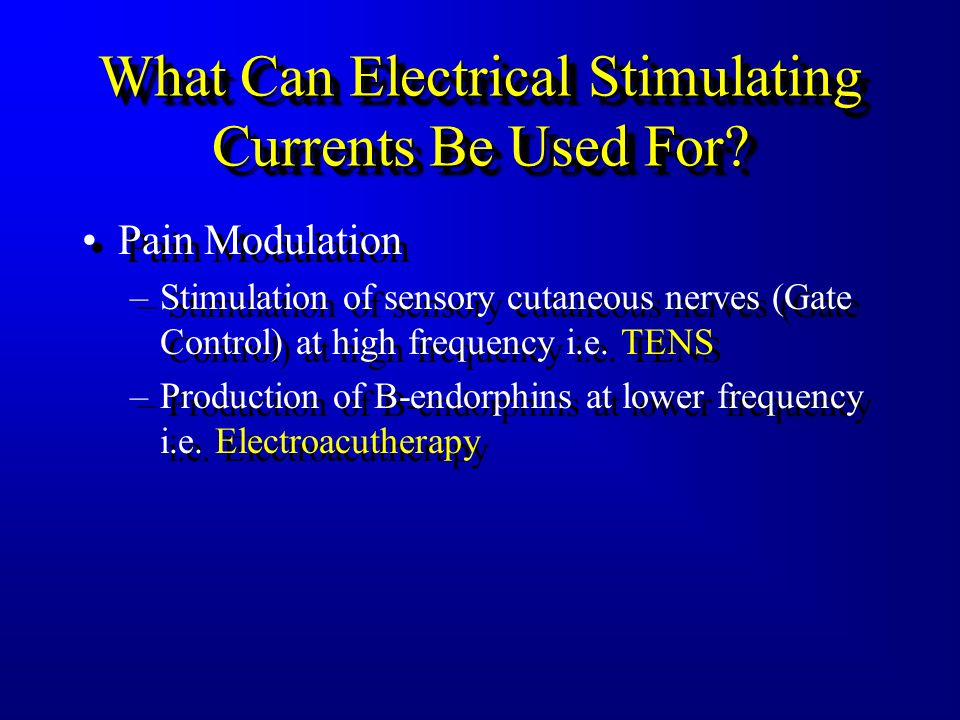 Electrical Stimulating Currents Used Primarily For –Pain Modulation –Muscle Contraction –To Create Ion Movement Used Primarily For –Pain Modulation –M
