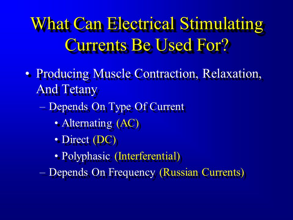 What Can Electrical Stimulating Currents Be Used For? Pain Modulation –Stimulation of sensory cutaneous nerves (Gate Control) at high frequency i.e. T