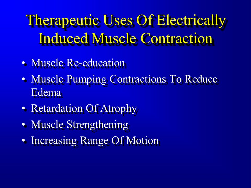 Therapeutic Uses Of Electrically Induced Muscle Contraction Muscle Re-education –Biofeedback Uses Surface EMG To Measure, Process, And Feedback Reinfo