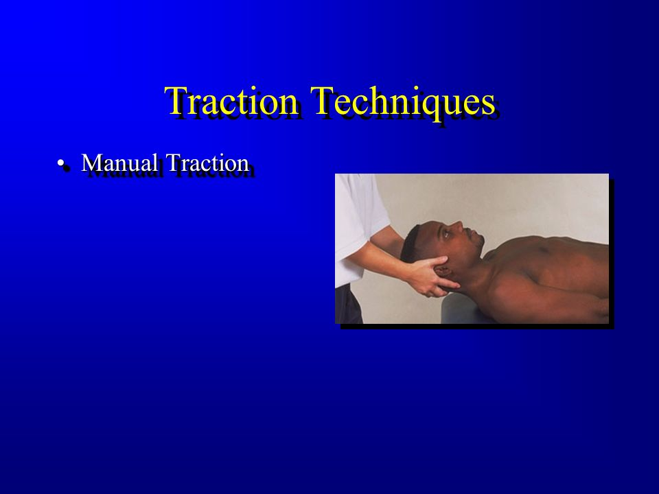 What Should Traction Be Used For? To Treat A Variety Of Cervical And Lumbar Spine Problems –Creates Separation Of Vertebrae –Alters Proprioceptive Dis