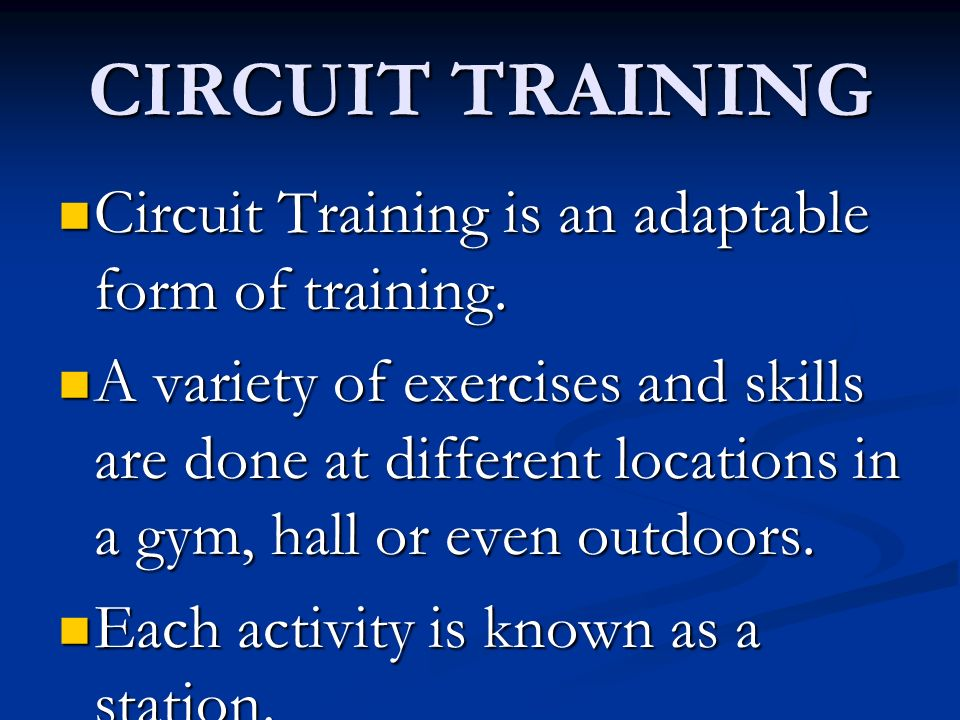 CIRCUIT TRAINING Circuit Training is an adaptable form of training. Circuit Training is an adaptable form of training. A variety of exercises and skil