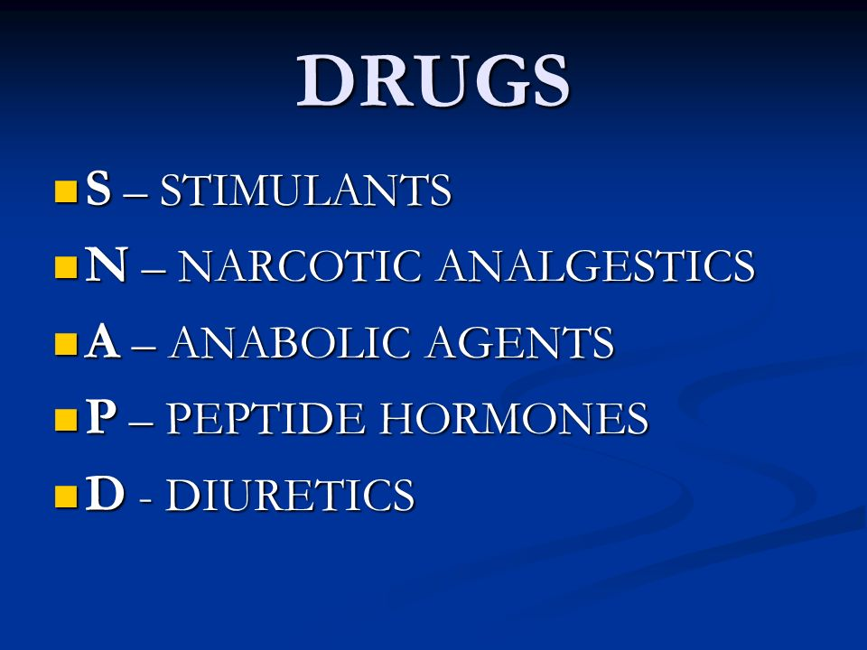 DRUGS S – STIMULANTS S – STIMULANTS N – NARCOTIC ANALGESTICS N – NARCOTIC ANALGESTICS A – ANABOLIC AGENTS A – ANABOLIC AGENTS P – PEPTIDE HORMONES P –