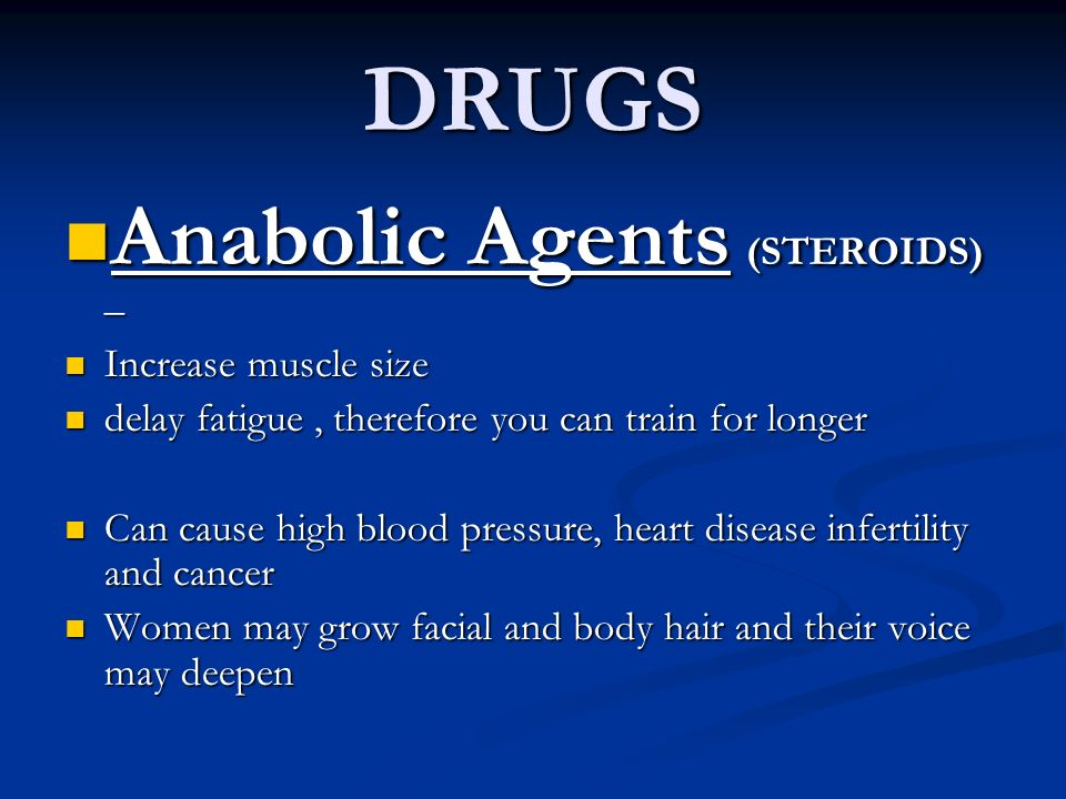 DRUGS Anabolic Agents (STEROIDS) – Anabolic Agents (STEROIDS) – Increase muscle size Increase muscle size delay fatigue, therefore you can train for l