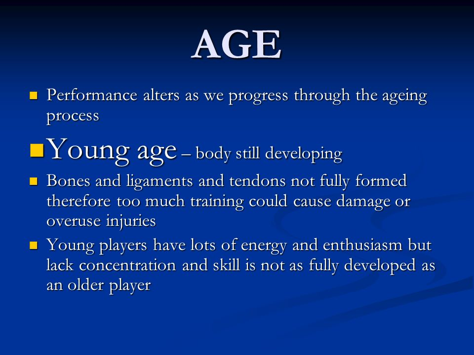 AGE Performance alters as we progress through the ageing process Performance alters as we progress through the ageing process Young age – body still d
