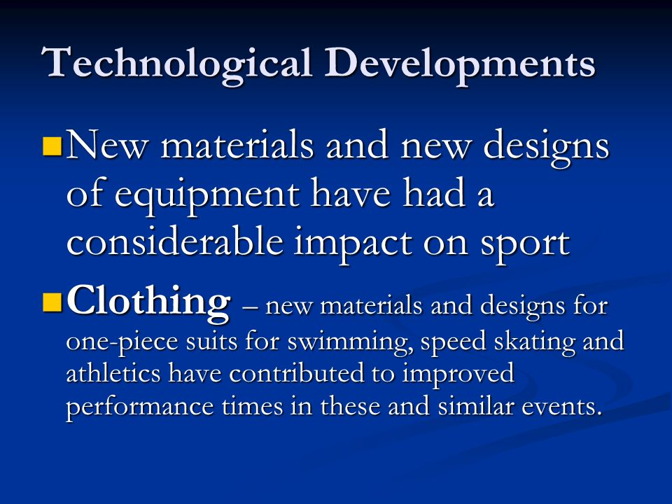 Technological Developments New materials and new designs of equipment have had a considerable impact on sport New materials and new designs of equipme