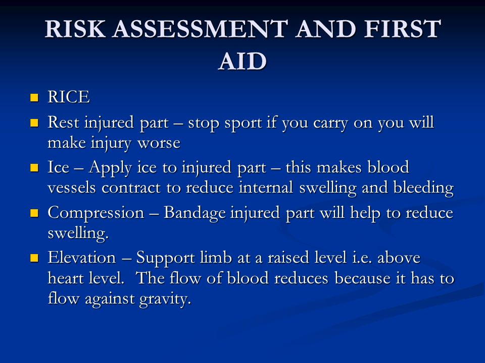 RISK ASSESSMENT AND FIRST AID RICE RICE Rest injured part – stop sport if you carry on you will make injury worse Rest injured part – stop sport if yo