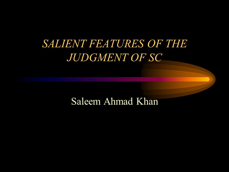 SALIENT FEATURES OF THE JUDGMENT OF SC Saleem Ahmad Khan
