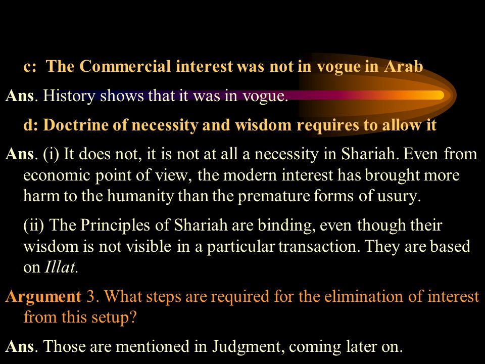 c: The Commercial interest was not in vogue in Arab Ans. History shows that it was in vogue. d: Doctrine of necessity and wisdom requires to allow it