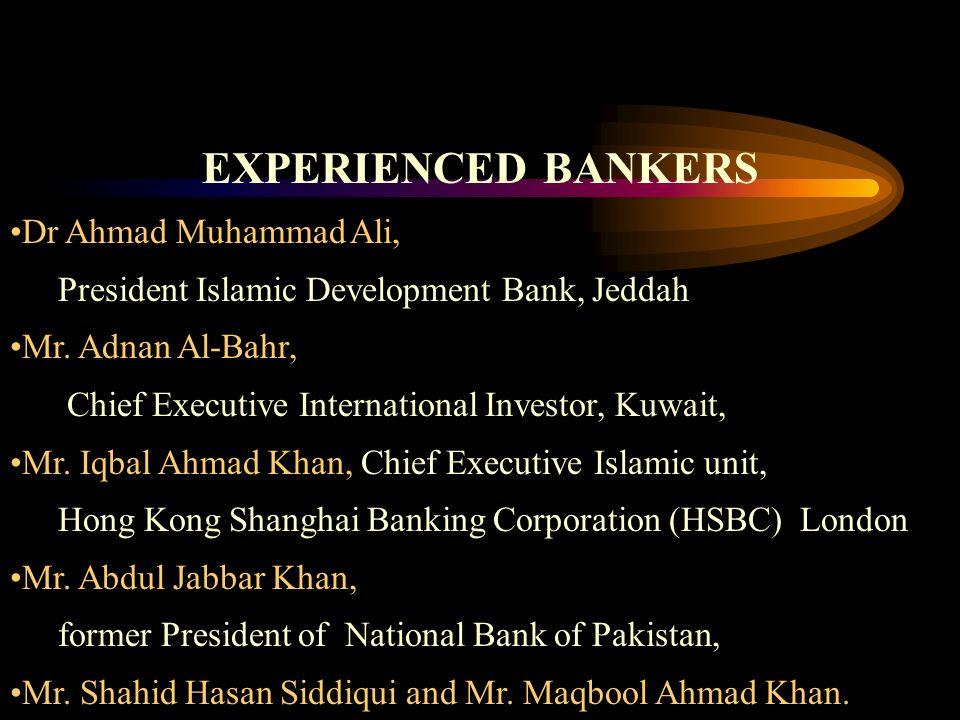 EXPERIENCED BANKERS Dr Ahmad Muhammad Ali, President Islamic Development Bank, Jeddah Mr.