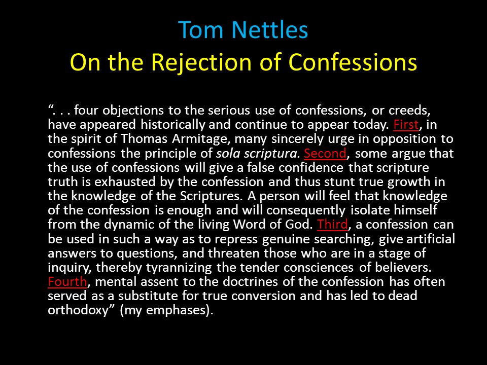 Tom Nettles On the Rejection of Confessions... four objections to the serious use of confessions, or creeds, have appeared historically and continue t