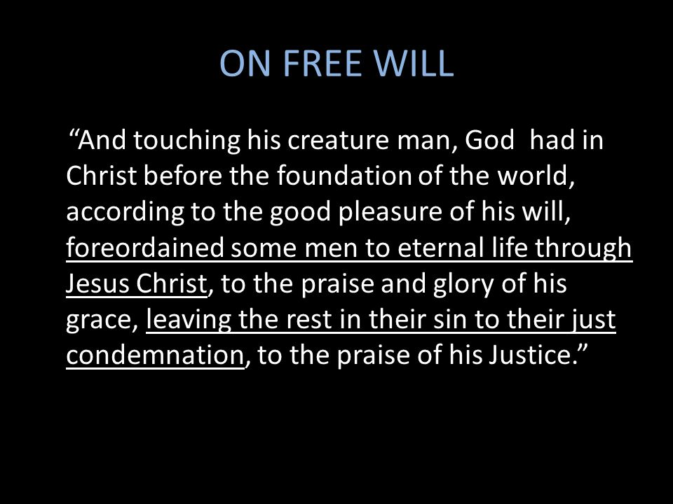 ON FREE WILL And touching his creature man, God had in Christ before the foundation of the world, according to the good pleasure of his will, foreorda