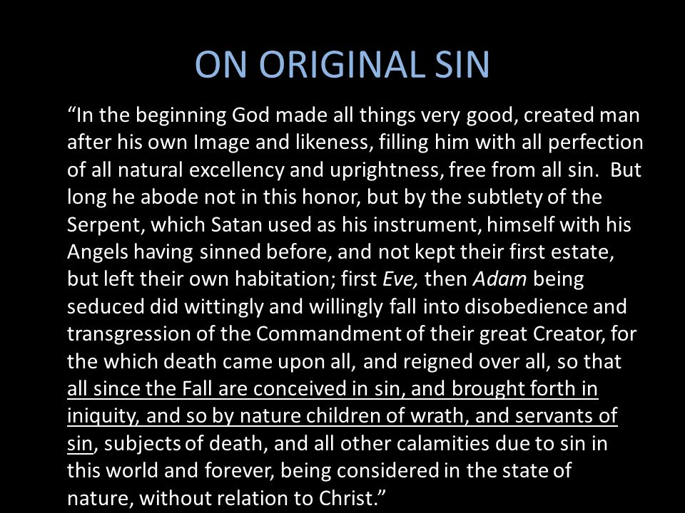 ON ORIGINAL SIN In the beginning God made all things very good, created man after his own Image and likeness, filling him with all perfection of all n