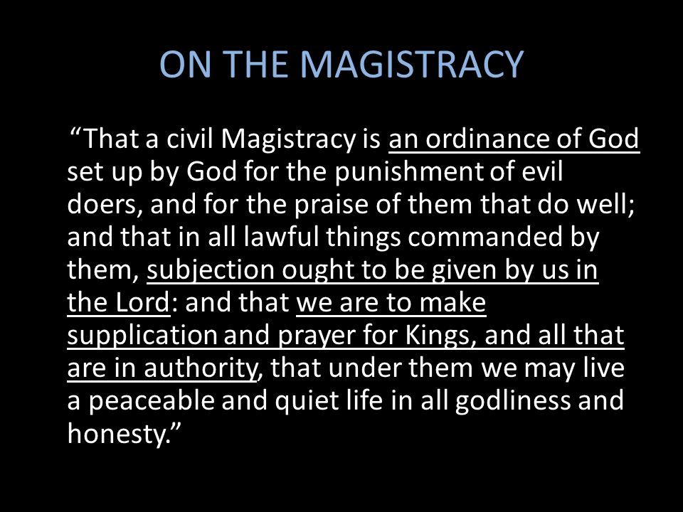 ON THE MAGISTRACY That a civil Magistracy is an ordinance of God set up by God for the punishment of evil doers, and for the praise of them that do we