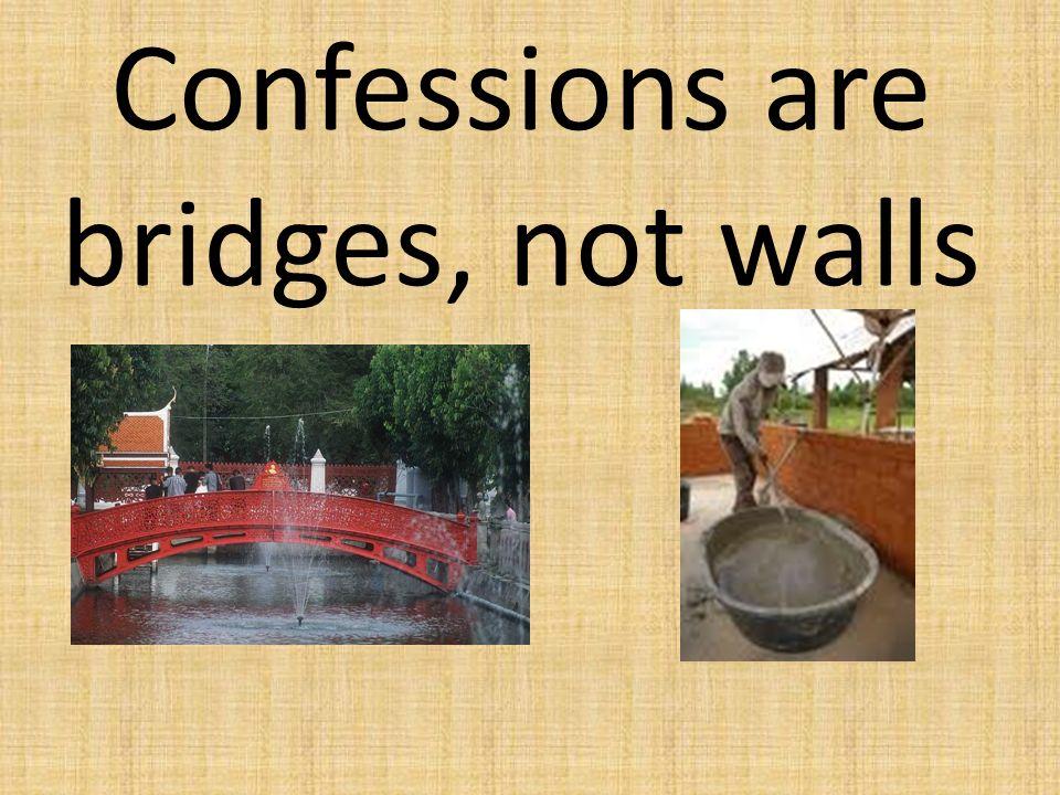 Confessions are bridges, not walls