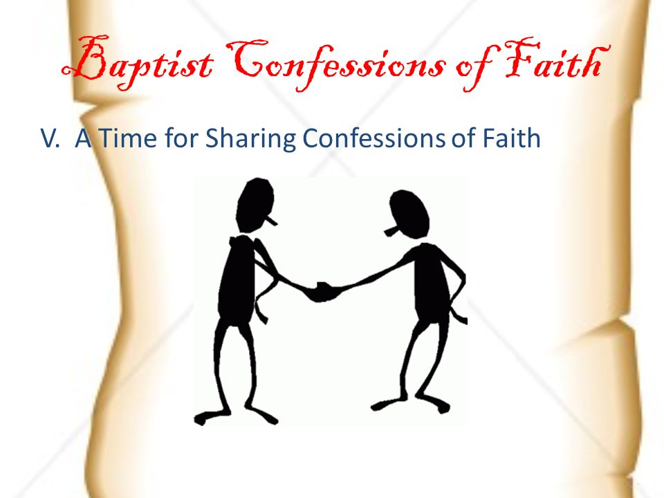 Baptist Confessions of Faith V. A Time for Sharing Confessions of Faith