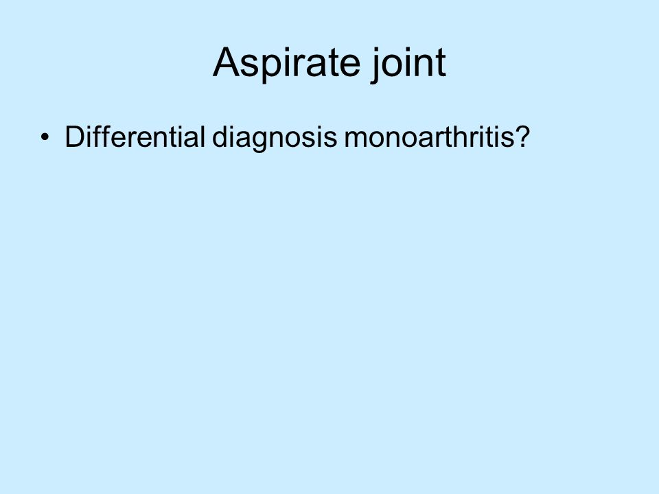 Aspirate joint Differential diagnosis monoarthritis?