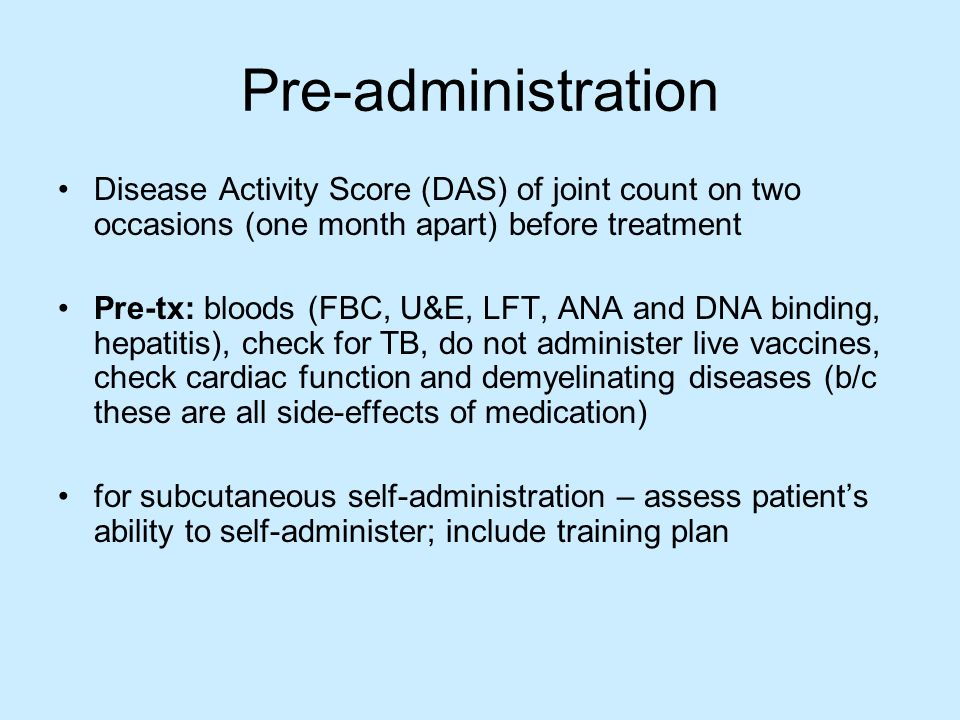 Pre-administration Disease Activity Score (DAS) of joint count on two occasions (one month apart) before treatment Pre-tx: bloods (FBC, U&E, LFT, ANA