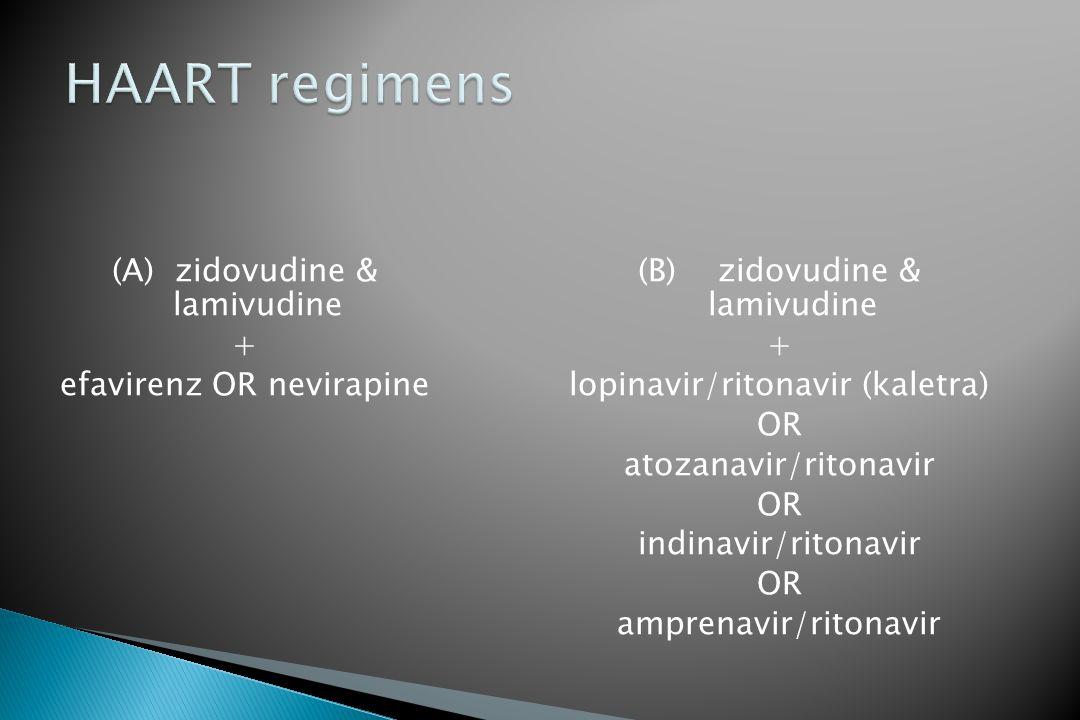 (A) zidovudine & lamivudine + efavirenz OR nevirapine (B) zidovudine & lamivudine + lopinavir/ritonavir (kaletra) OR atozanavir/ritonavir OR indinavir