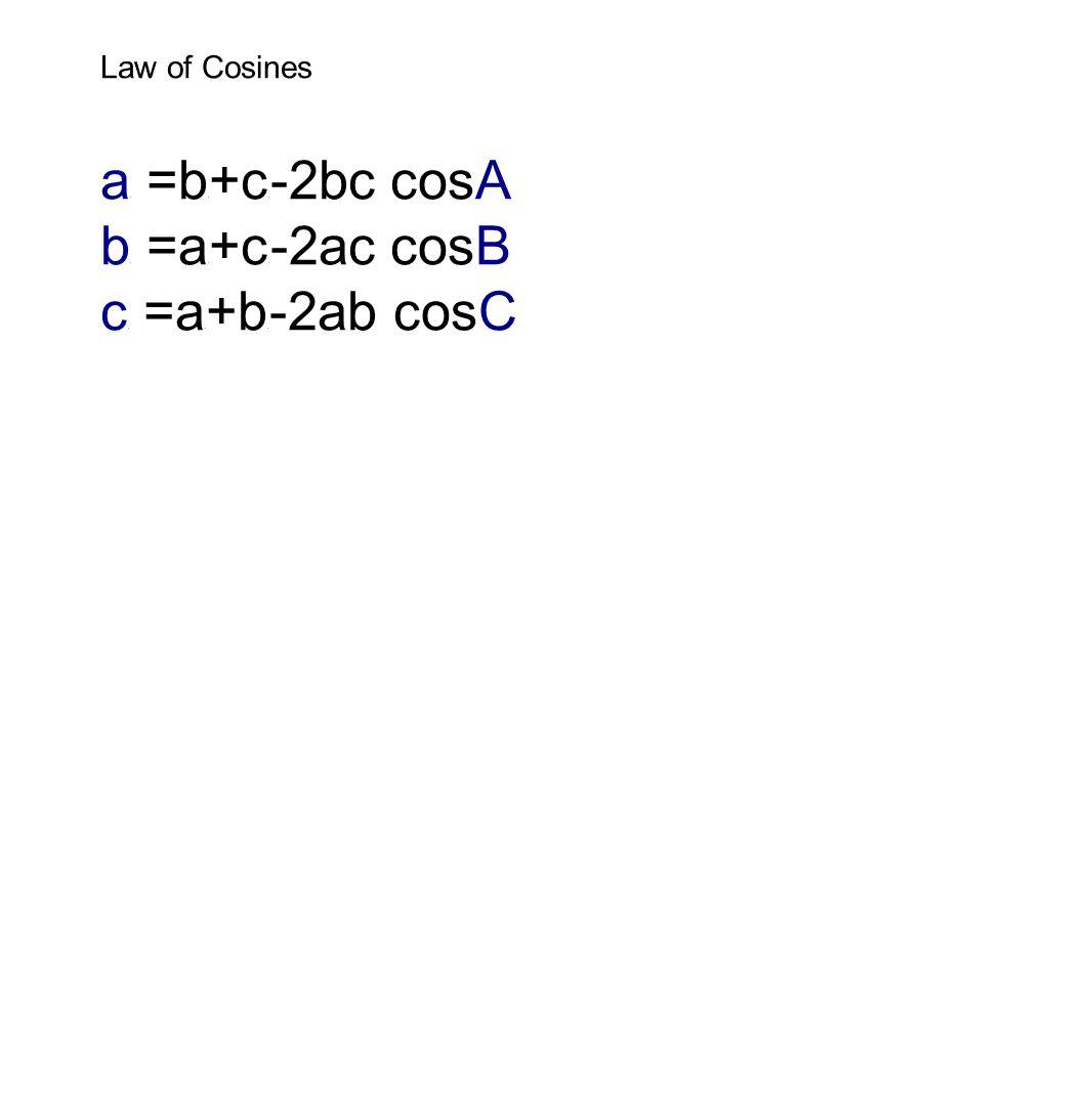 Law of Cosines a 2 =b 2 +c 2 -2bc cosA b 2 =a 2 +c 2 -2ac cosB c 2 =a 2 +b 2 -2ab cosC