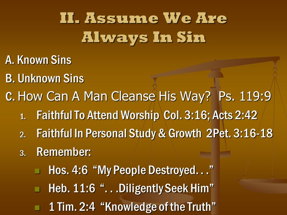II. Assume We Are Always In Sin A. Known Sins B.