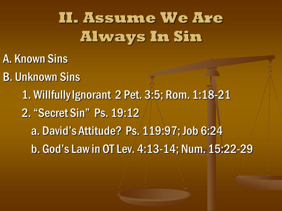 Secret Sin Psalm 19:12 Want of knowledge of the truth, and too little tenderness of conscience hide it from us.