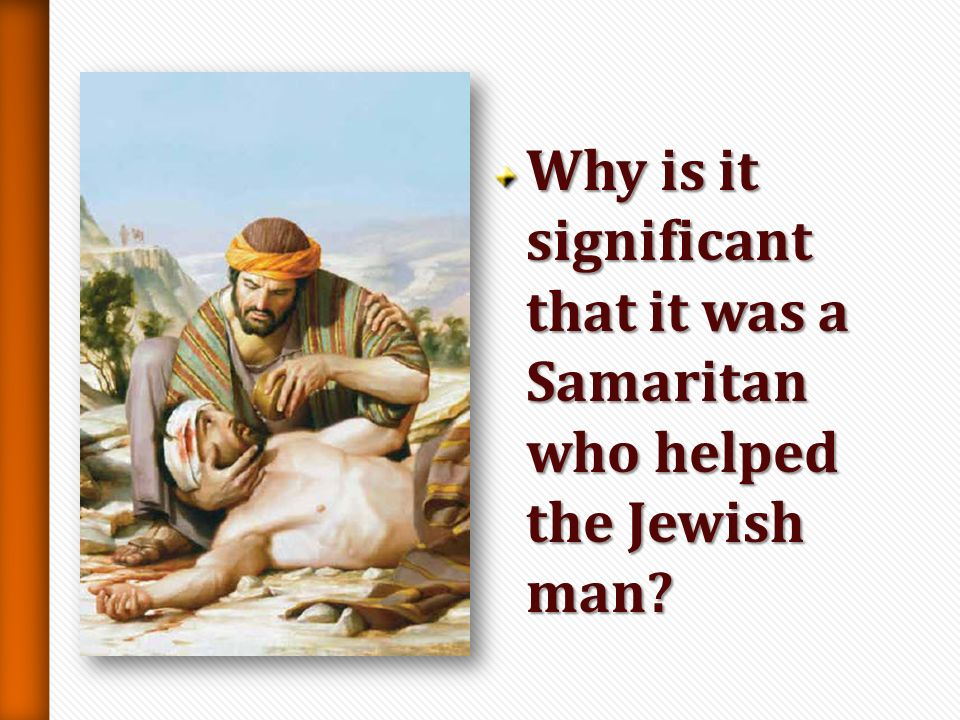 What did the Samaritan do for the wounded Jewish man? Lets read LLLL uuuu kkkk eeee 1111 0000 :::: 3333 3333 –––– 3333 5555