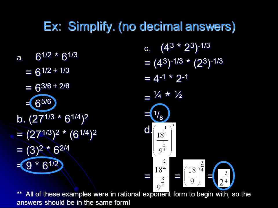 Ex: Simplify. (no decimal answers) a. 6 1/2 * 6 1/3 = 6 1/2 + 1/3 = 6 1/2 + 1/3 = 6 3/6 + 2/6 = 6 3/6 + 2/6 = 6 5/6 = 6 5/6 b. (27 1/3 * 6 1/4 ) 2 = (
