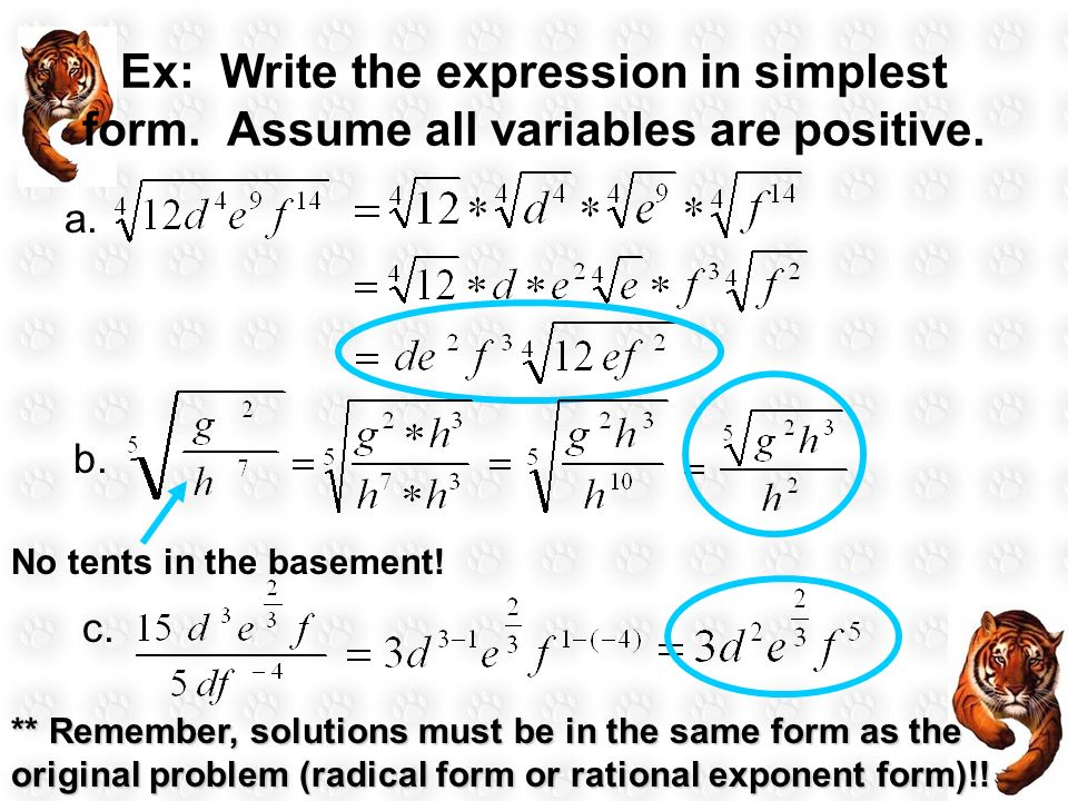 Ex: Write the expression in simplest form. Assume all variables are positive. a. b. No tents in the basement! c. ** Remember, solutions must be in the