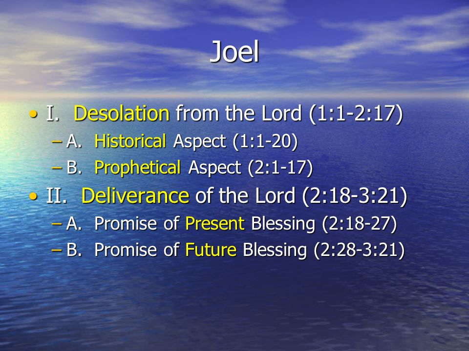 Joel I. Desolation from the Lord (1:1-2:17)I. Desolation from the Lord (1:1-2:17) –A.