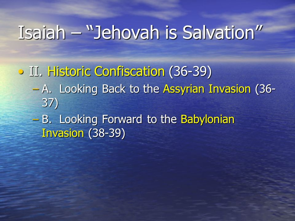 Isaiah – Jehovah is Salvation II.Historic Confiscation (36-39)II.Historic Confiscation (36-39) –A.
