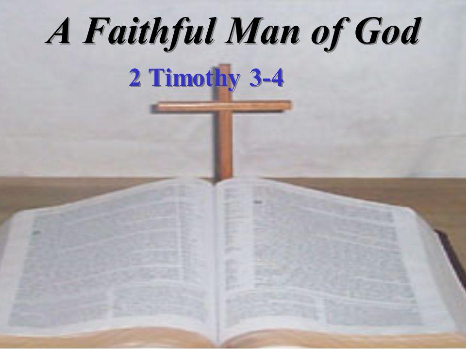 A Faithful Man of God 2 Timothy 3-4