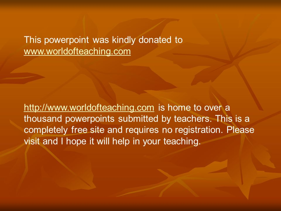 This powerpoint was kindly donated to www.worldofteaching.com www.worldofteaching.com http://www.worldofteaching.comhttp://www.worldofteaching.com is