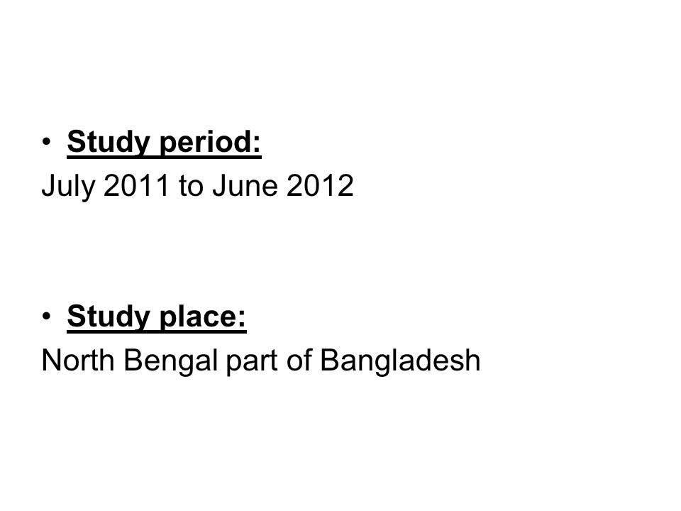 Study period: July 2011 to June 2012 Study place: North Bengal part of Bangladesh