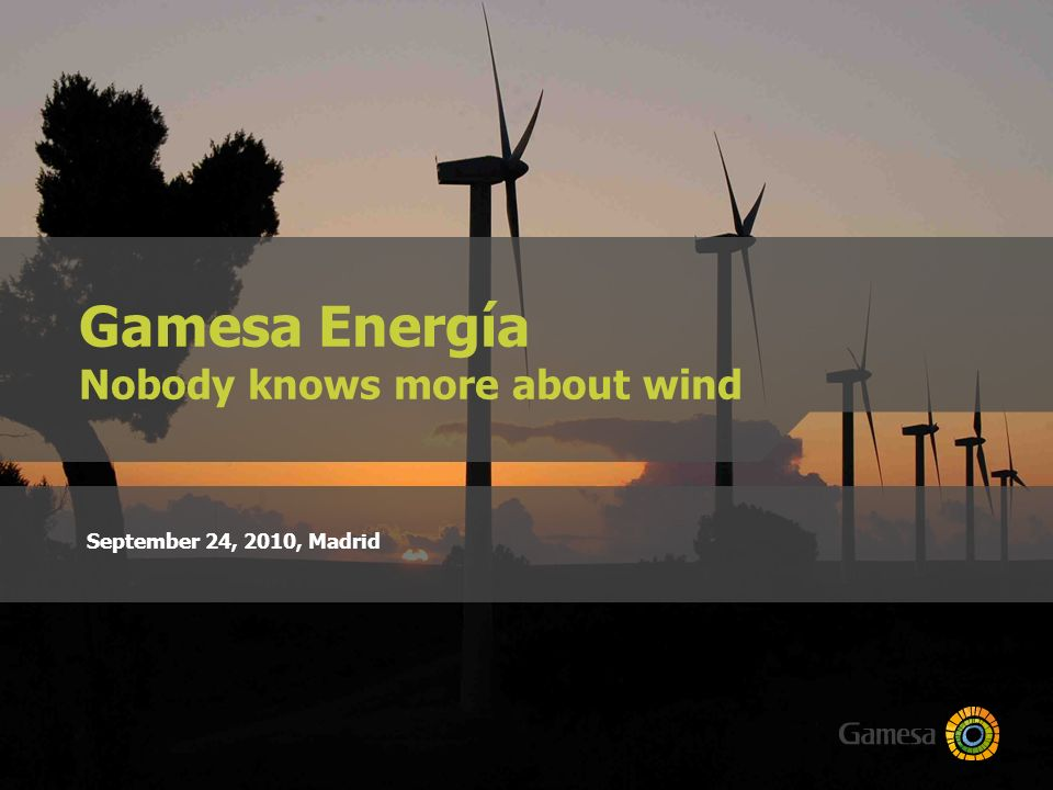 Gamesa Energía Nobody knows more about wind September 24, 2010, Madrid