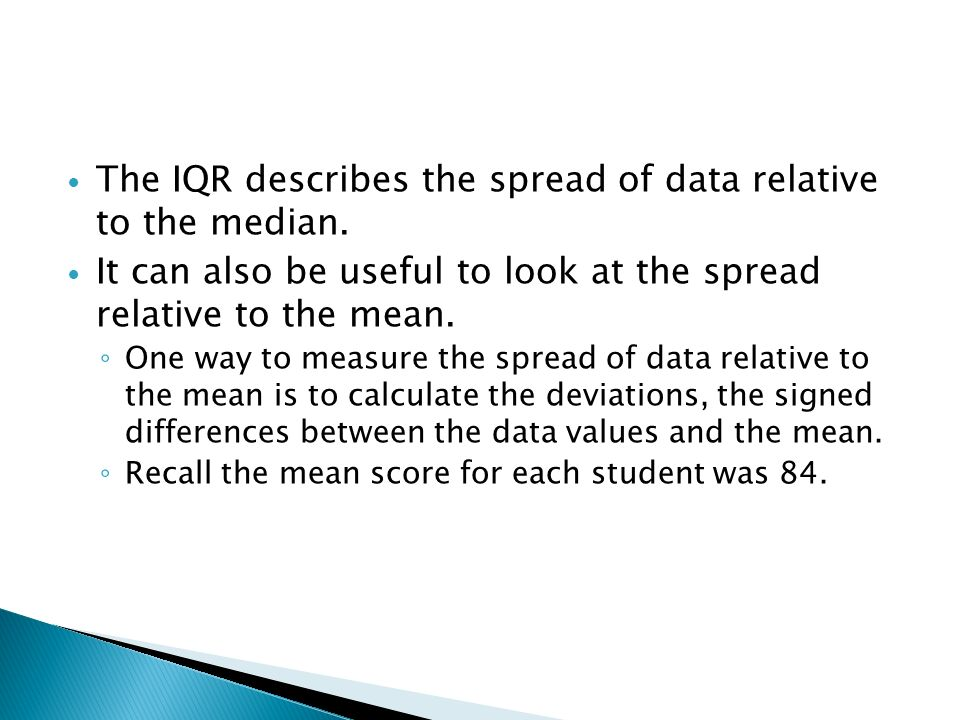 The IQR describes the spread of data relative to the median.