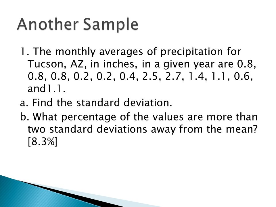 1. The monthly averages of precipitation for Tucson, AZ, in inches, in a given year are 0.8, 0.8, 0.8, 0.2, 0.2, 0.4, 2.5, 2.7, 1.4, 1.1, 0.6, and1.1.