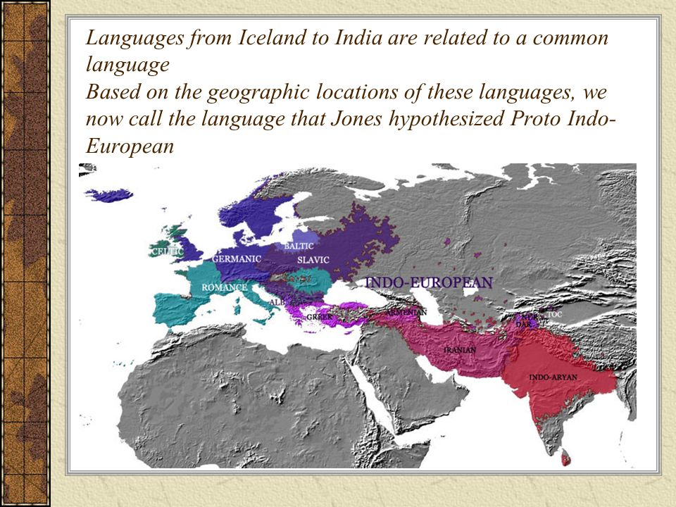 Languages from Iceland to India are related to a common language Based on the geographic locations of these languages, we now call the language that J