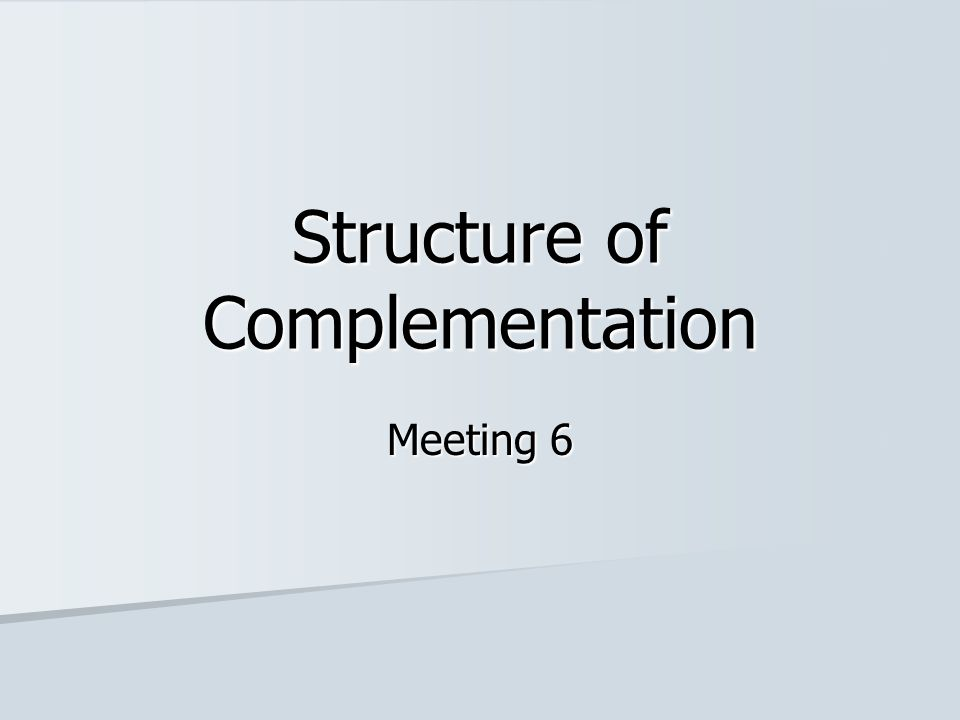 Structure of Complementation Meeting 6