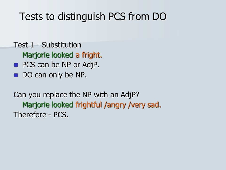 Tests to distinguish PCS from DO Test 1 - Substitution Marjorie looked a fright.