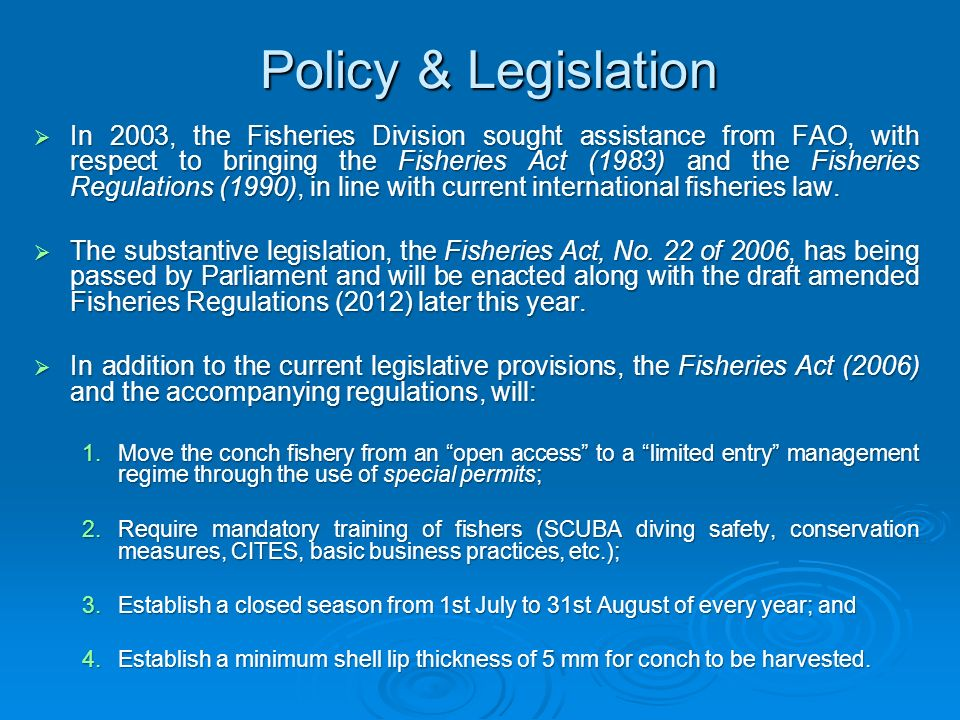 Policy & Legislation In 2003, the Fisheries Division sought assistance from FAO, with respect to bringing the Fisheries Act (1983) and the Fisheries R