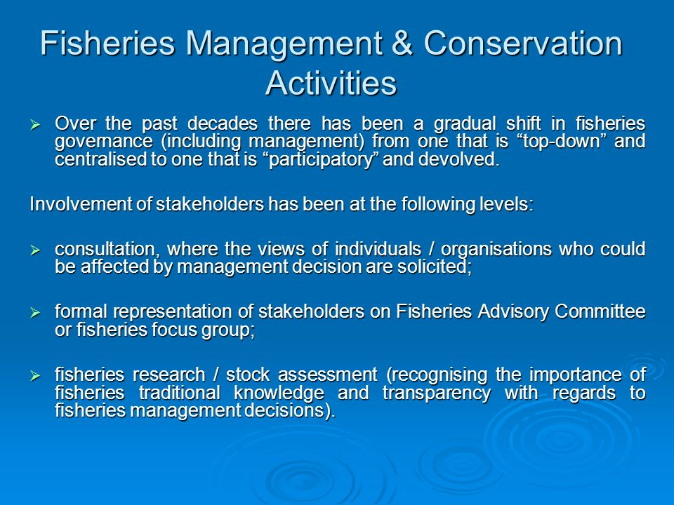 Fisheries Management & Conservation Activities This shift in governance approach has led to: increase understanding of management decisions; improve compliance by conch fishers; and increase effectiveness of fisheries governance.