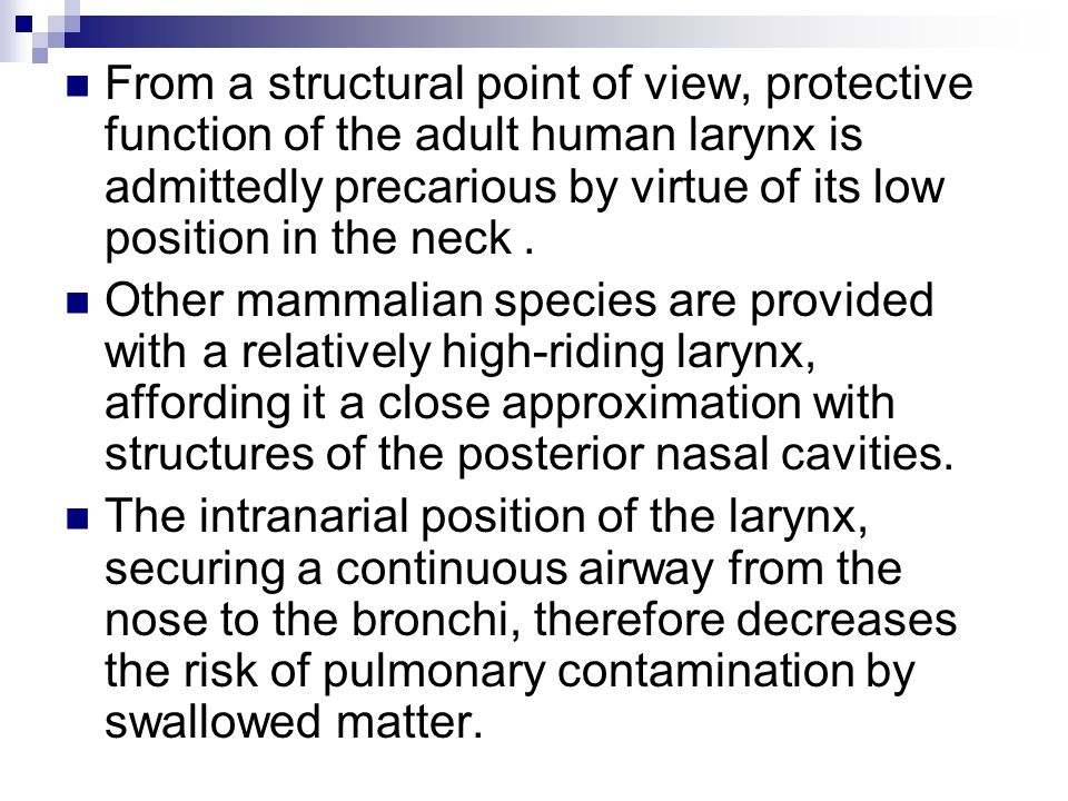 From a structural point of view, protective function of the adult human larynx is admittedly precarious by virtue of its low position in the neck. Oth
