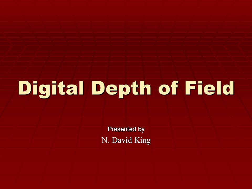 Digital Depth of Field Presented by N. David King