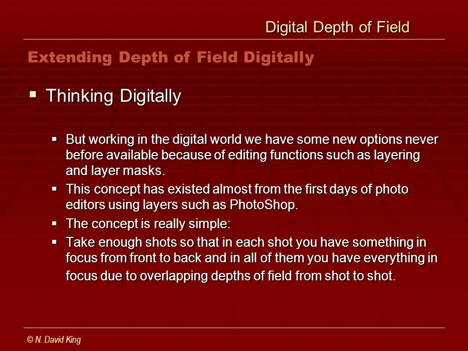 Digital Depth of Field Digital Depth of Field Thinking Digitally Thinking Digitally But working in the digital world we have some new options never before available because of editing functions such as layering and layer masks.