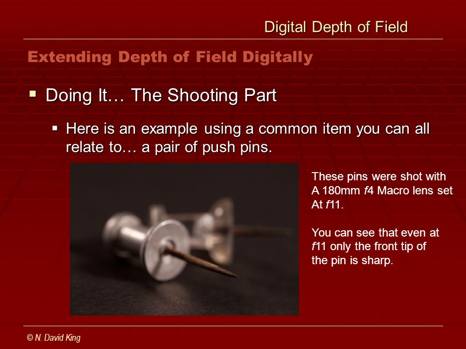 Digital Depth of Field Digital Depth of Field Doing It… The Shooting Part Doing It… The Shooting Part Here is an example using a common item you can all relate to… a pair of push pins.