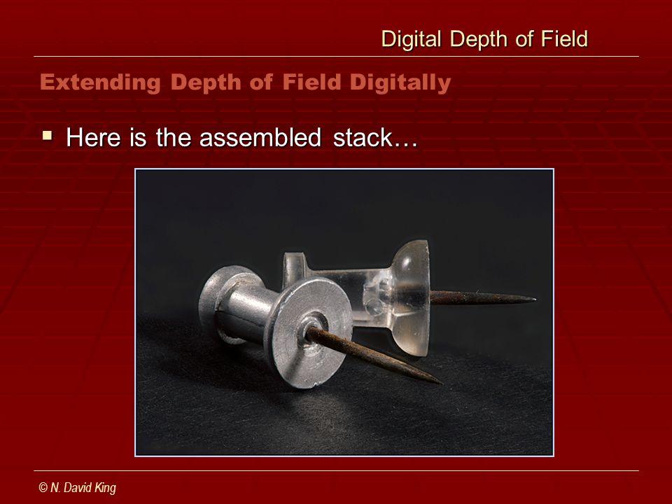 Digital Depth of Field Digital Depth of Field Here is the assembled stack… Here is the assembled stack… © N. David King Extending Depth of Field Digit
