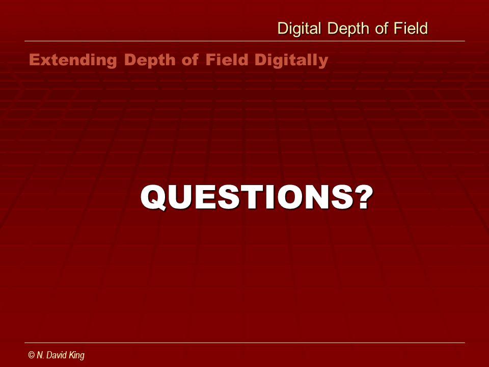 Digital Depth of Field Digital Depth of Field QUESTIONS? © N. David King Extending Depth of Field Digitally