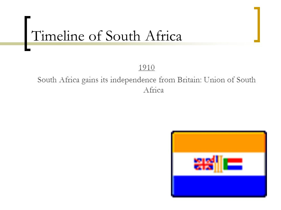Timeline of South Africa 1910 South Africa gains its independence from Britain: Union of South Africa